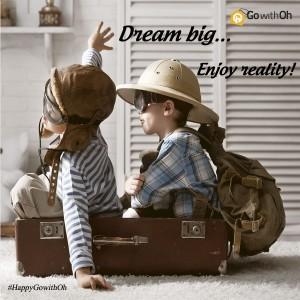 Dream big... Enjoy reality!